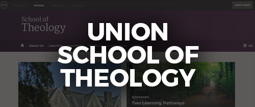 Click here to visit the Union School of Theology website