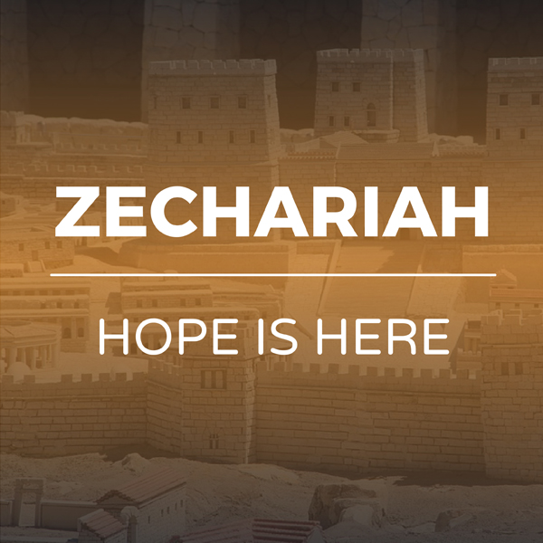 'Zechariah - Hope is Here' sermon series