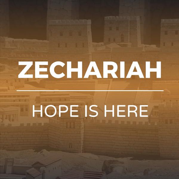 'Zechariah - Hope is Here' sermon series