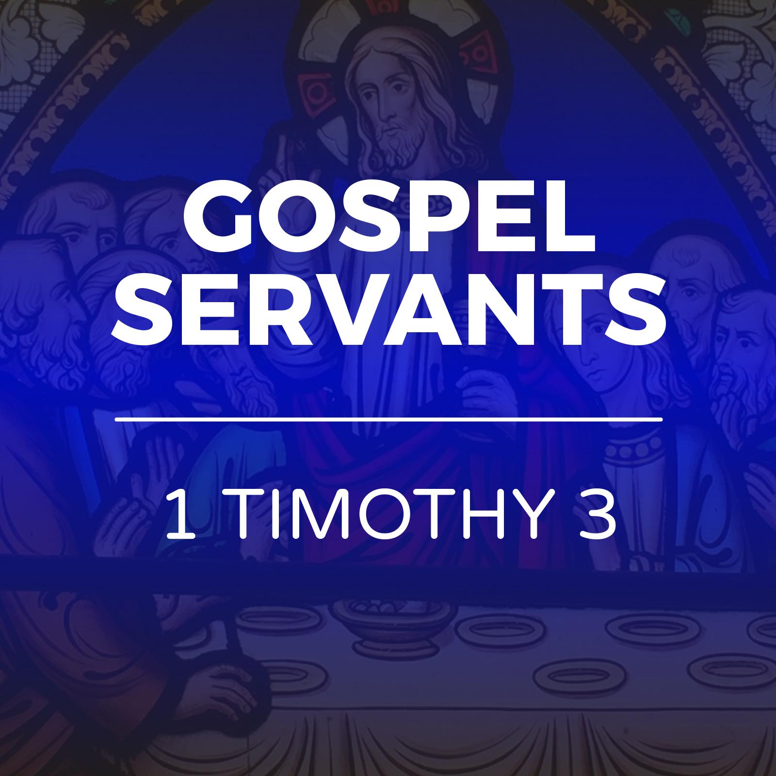 Gospel Servants - 1 Timothy 3 - Hope Church Huddersfield Sermons Series