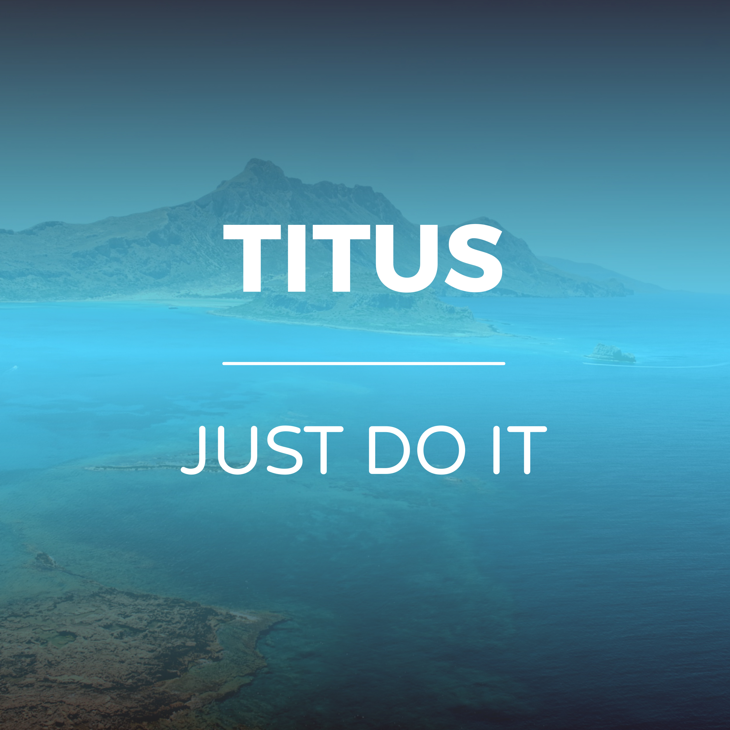 Titus - Just Do It Sermon Series - Hope Church Huddersfield