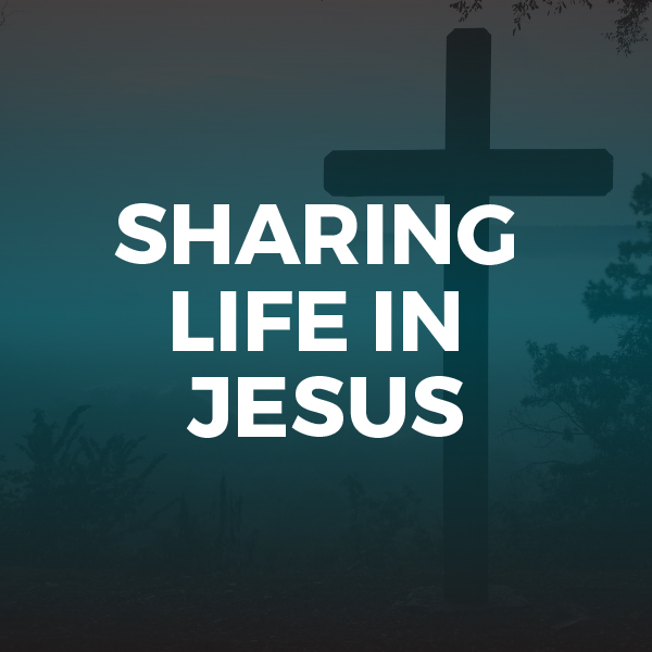 Sharing Life in Jesus - Sermon Series - Hope Church Huddersfield