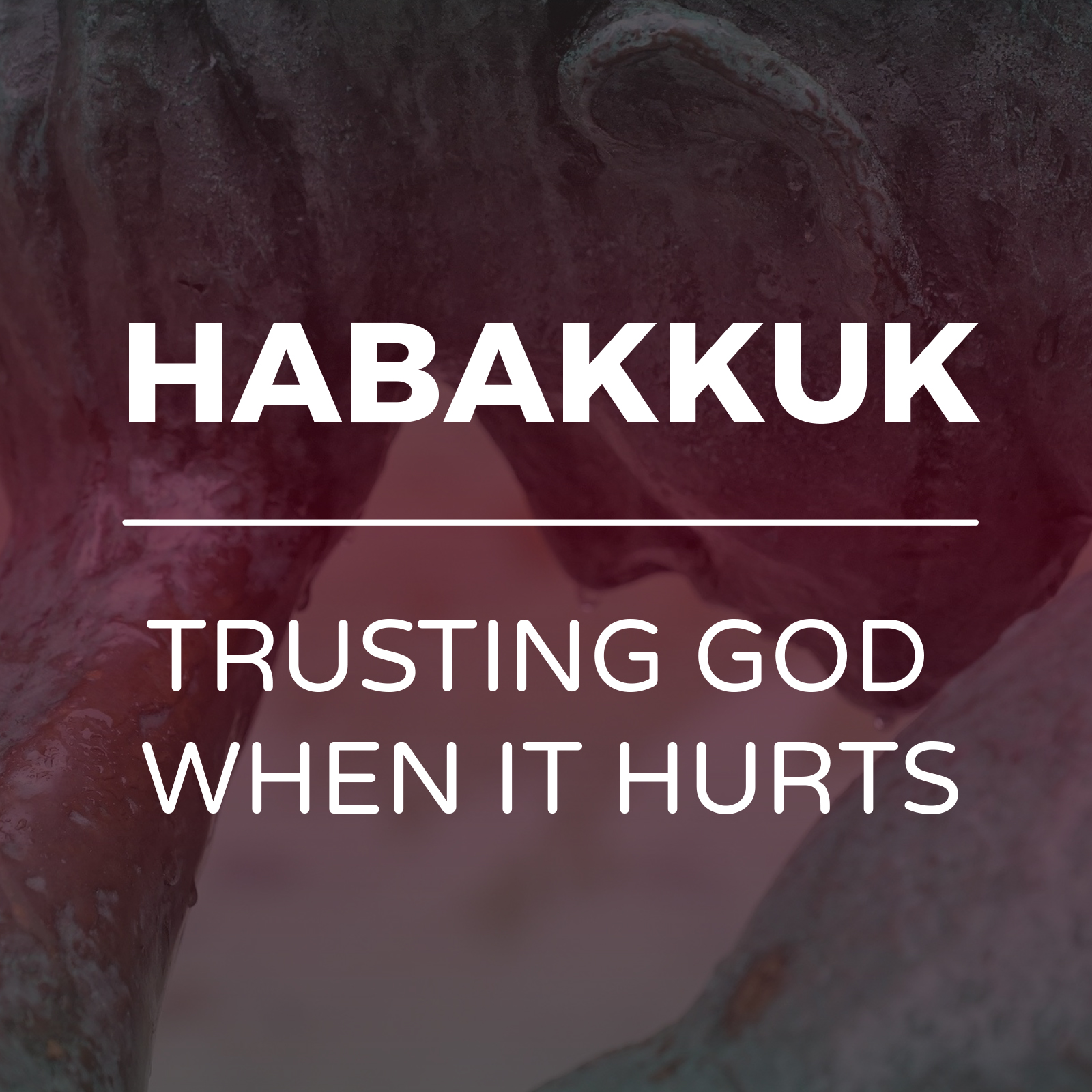 Habakkuk - Trusting God When It Hurts Sermon Series - Hope Church Huddersfield