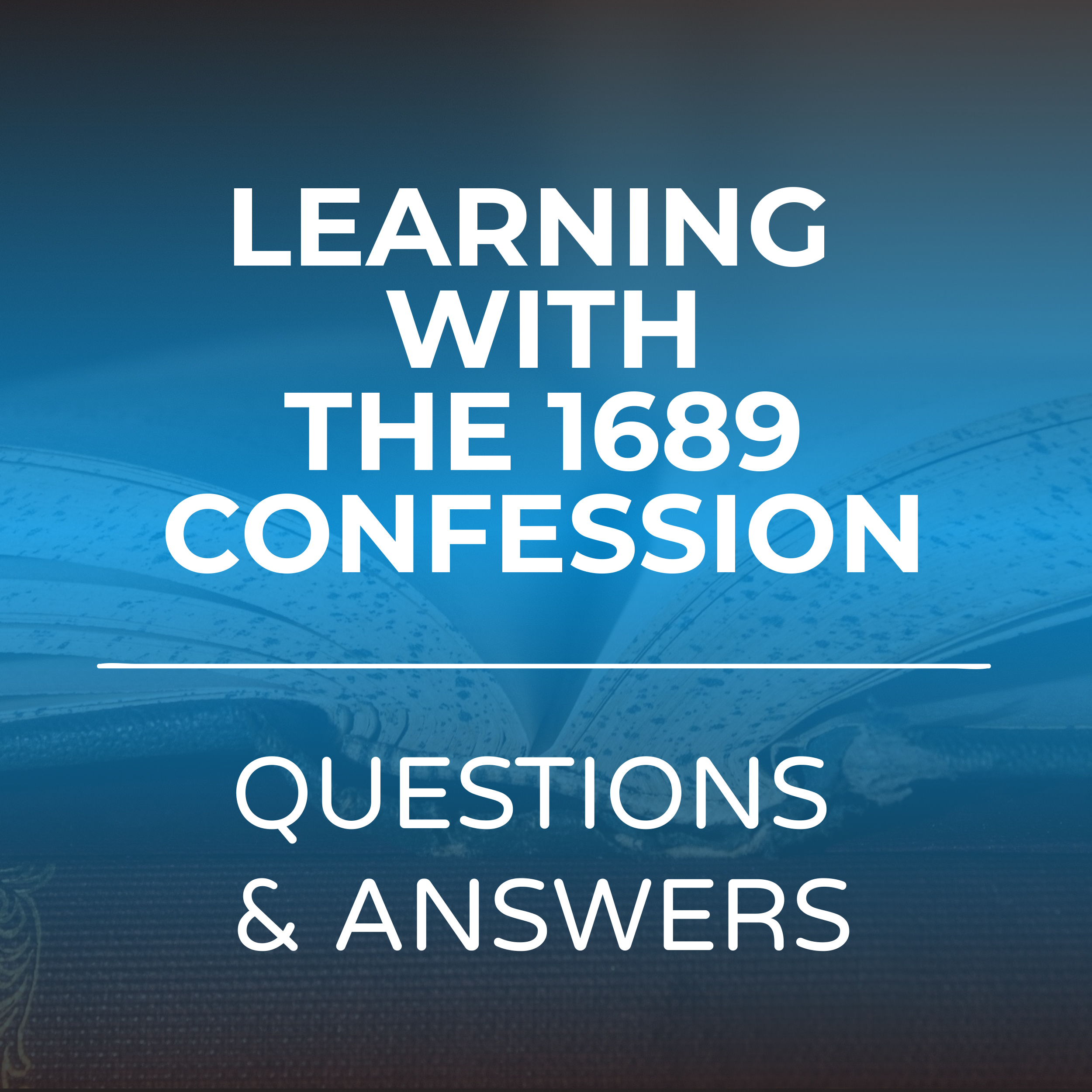 Learning with the 1689 Confession - Questions and Answers Sermon Series
