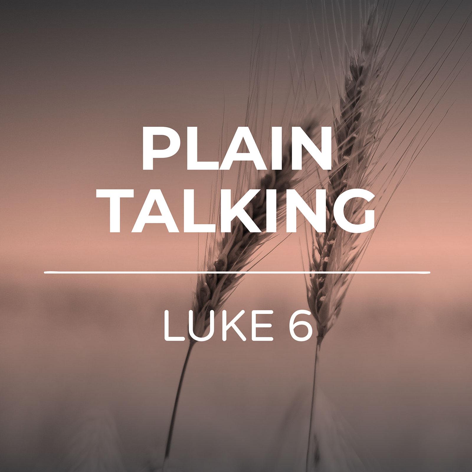 Luke 6 - Plain Talking Series- Hope Church Huddersfield
