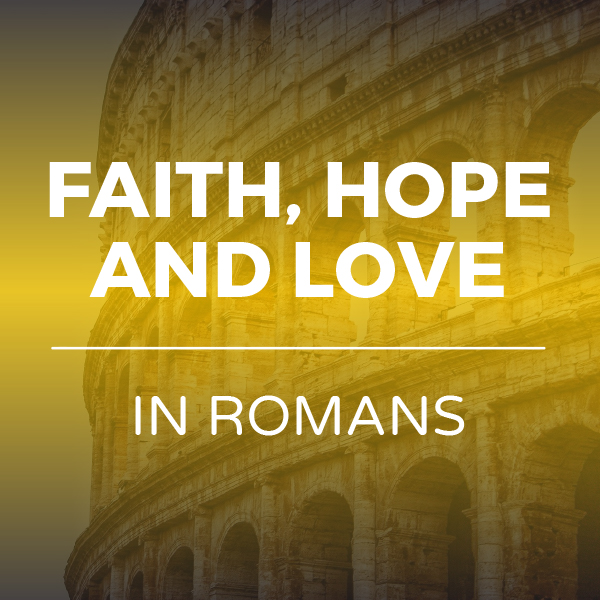 Romans - Faith hope and love series Hope Church Huddersfield