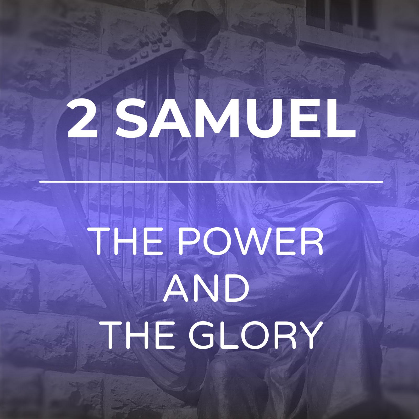 2 Samuel - The Power And The Glory Sermon Series - Hope Church Huddersfield