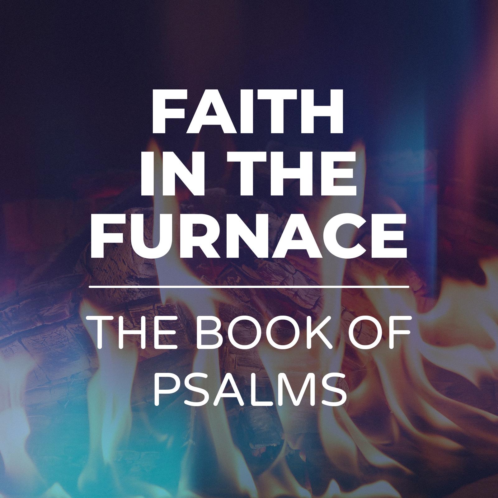 Faith in the furnace - The Book of Psalms - Hope Church Huddersfield Sermon Series