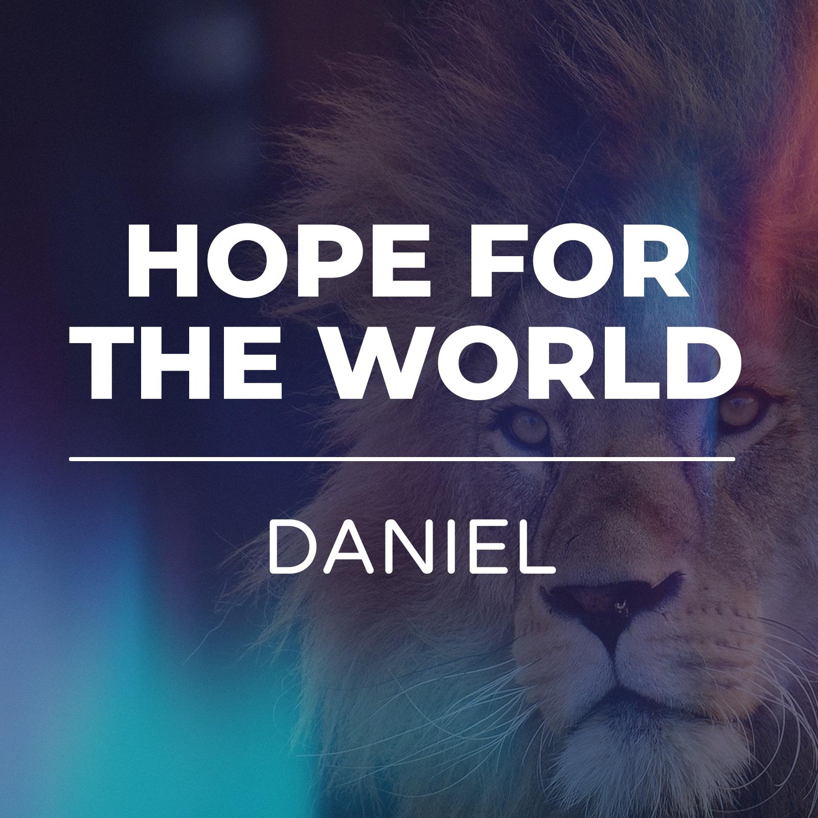 Hope for the world - Daniel sermon series - hope church huddersfield